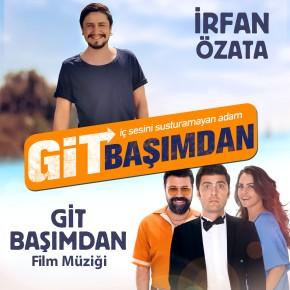 """İRFAN ÖZATA'DAN """"GİT BAŞIMDAN"""" FİLMİNEŞARKI"""