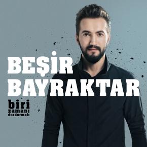 "BEŞİR BAYRAKTAR  ""BİRİ ZAMANI DURDURMALI"" DEDİ"