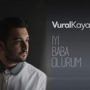VURAL KAYA 'İYİ BABAOLURUM'