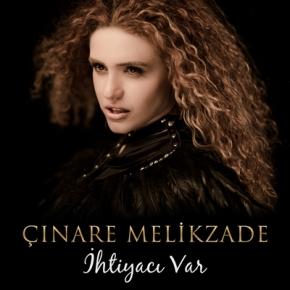 """ÇINARE MELİKZADE'DEN SINGLE """"İHTİYACIVAR"""""""