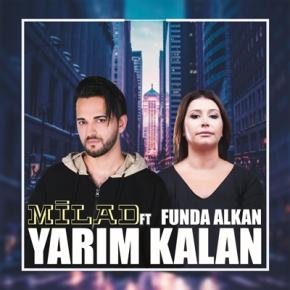 """MİLAD & FUNDA ALKAN'DAN """"YARIM KALAN""""YAYINDA"""