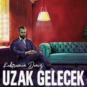 """KAHRAMAN DENİZ """"UZAK GELECEK""""DEDİ"""