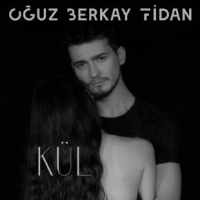 """OĞUZ BERKAN FİDAN'DAN YENİ SINGLE """"KÜL"""""""