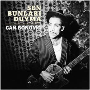 """CAN BONOMO'NUN YENİ SİNGLE'I """"SEN BUNLARI DUYMA""""YAYINDA!"""
