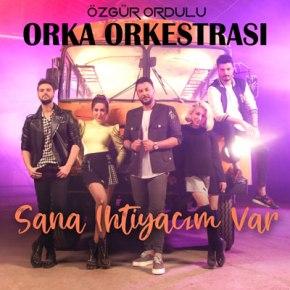 "ORKA ORKESTRASI'NDAN ""SANA İHTİYACIM VAR""YAYINDA!"