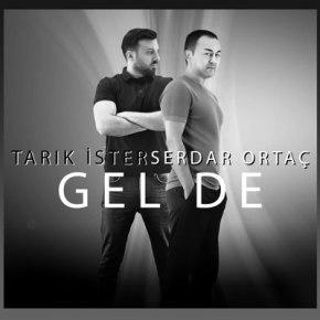 """TARIK İSTER & SERDAR ORTAÇ DÜETİ """"GEL DE""""YAYINDA!"""