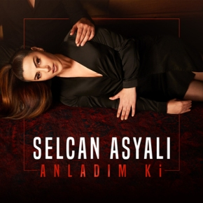 "SELCAN ASYALI'DAN ""ANLADIM Kİ""YAYINDA!"