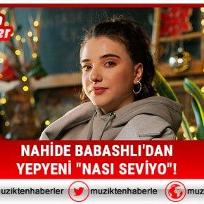 """NAHİDE BABASHLI'DAN YEPYENİ """"NASISEVİYO""""!"""