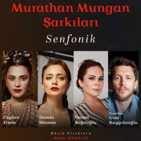 "SENFONİ EŞLİĞİNDE ""MURATHAN MUNGAN""ŞARKILARI!"